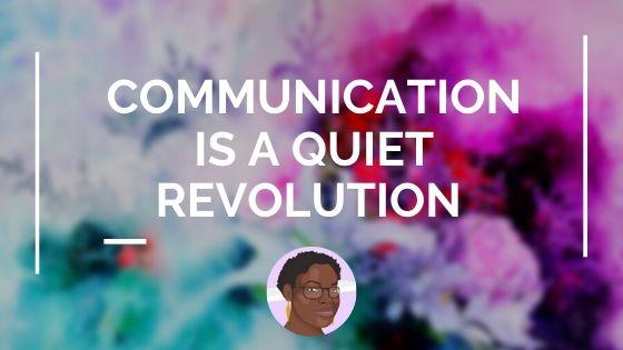 Communication is a quiet revolution kabutakapua blog